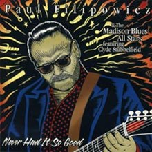 Never Had It So Good a CD by Paul Filiopwicz Blues Guitarist, Singer, Songwriter, Harmonica