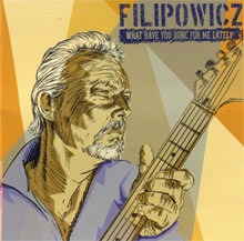 What Have You Been Doing Lately a CD by Paul Filipowicz Blues Guitarist, Singer, Songwriter, Harmonica